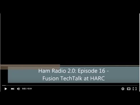 Ham Radio 2.0: Episode 16 - Fusion TechTalk at HARC